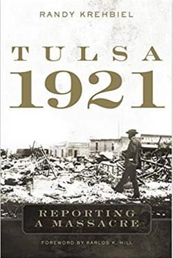 Tulsa, 1921: Reporting a Massacre by Randy Krehbiel