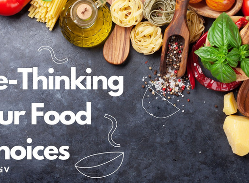 Re-Thinking Our Food Choices