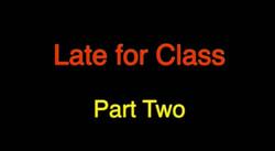 Late for Class Part 2 by teacher Greg Coughlin