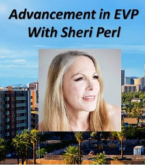Advancements in EVP with Sheri Perl