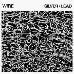"""Album artwork for Wire's album """"Silver/Lead"""""""