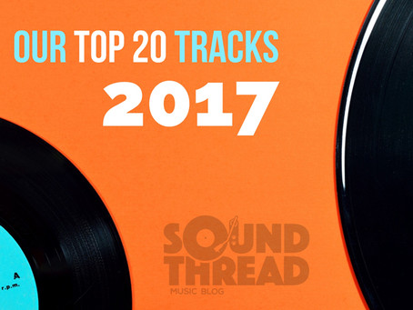 SoundThread Music Blog's Top 20 Songs of 2017