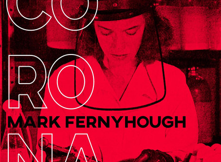 Mark Fernyhough   Corona (Song for a Virus) (new single and video)