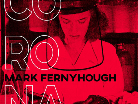 Mark Fernyhough | Corona (Song for a Virus) (new single and video)