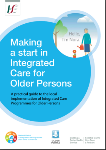 This 'Making a Start in Integrated Care for Older Persons Guide' represents an opportunity to give substance and more detail to the Ten Step Framework