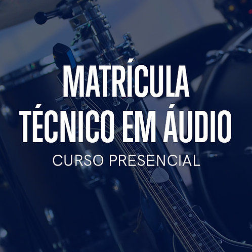 Matrícula Técnico em Áudio
