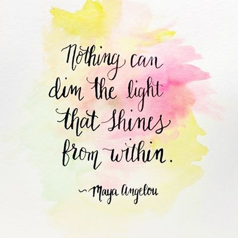 Nothing can dim the light that shines from within.