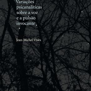 """Lançamento: """"Variações psicanalíticas sobre a voz e a pulsão invocante"""" - 04 de Novembro, 18h30"""