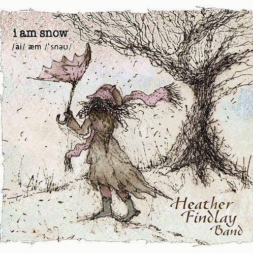 Signed Heather Findlay Band - I Am Snow