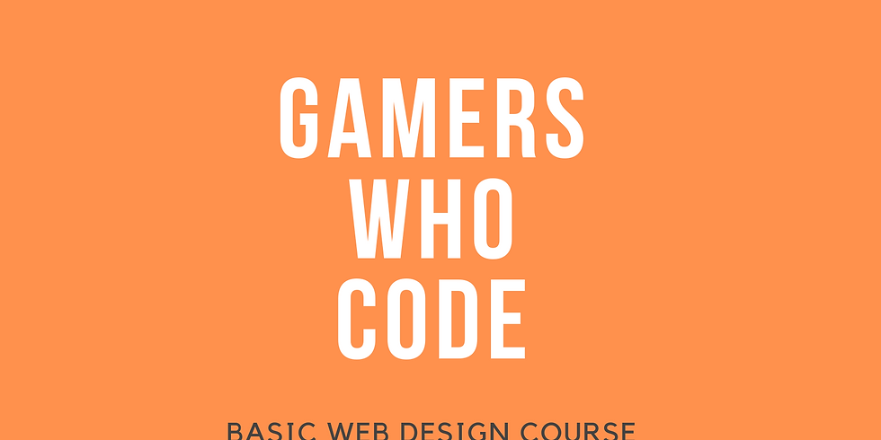 Gamers Who Code Presents: Basic Web Design Course