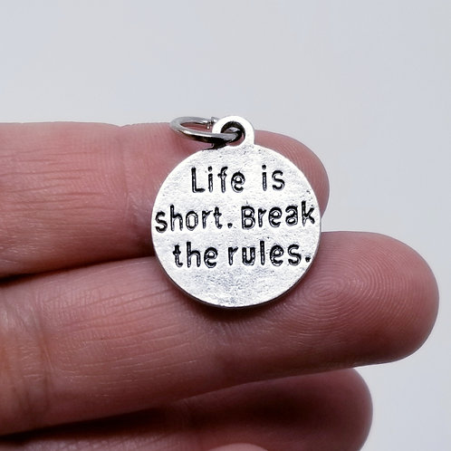Life is Short.  Break the Rules Silver Charm
