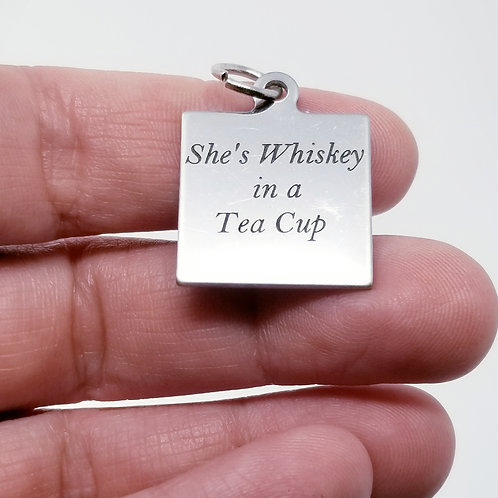 She's Whiskey in a Tea Cup Charm