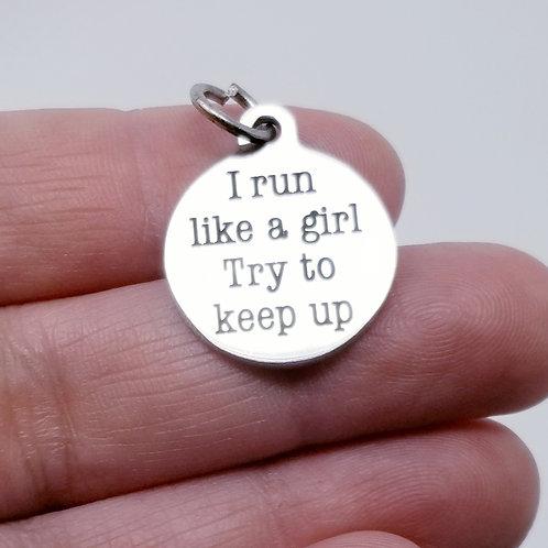 I Run Like a Girl Try to Keep Up Charm