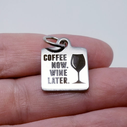 Coffee Now Wine Later Charm
