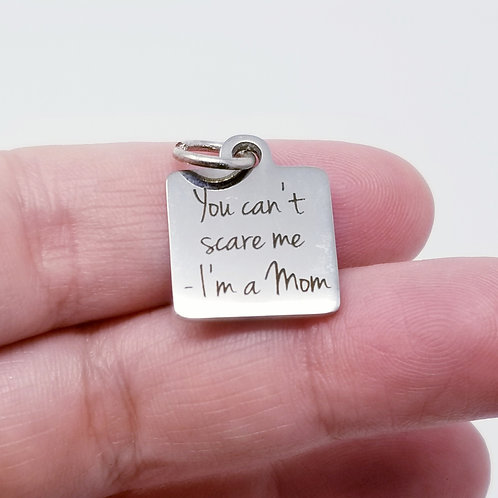 You Can't Scare Me - I'm a Mom Charm