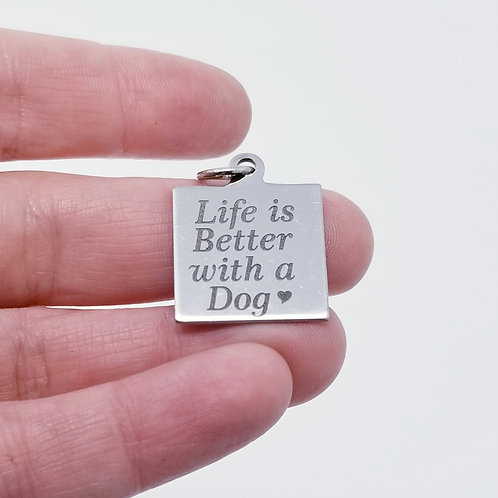 Life is Better with a Dog Charm