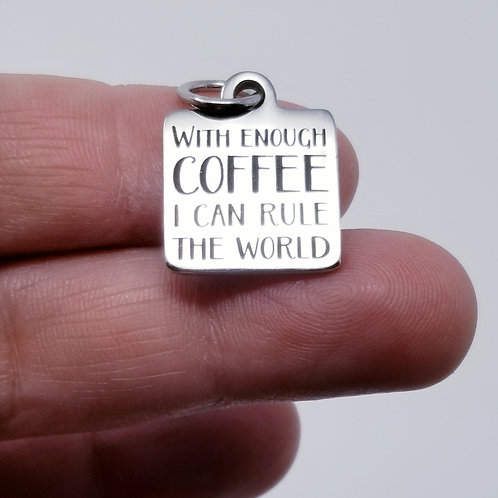 With Enough Coffee I Can Rule the World Charm