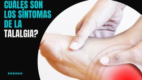 ¿Qué es la Talalgia y sus síntomas?
