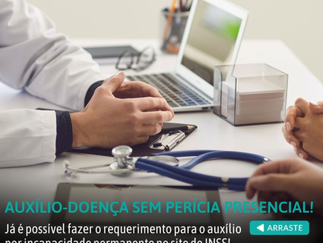 Auxílio-doença sem perícia presencial! Já é possível fazer o requerimento pelo site e aplicativo!