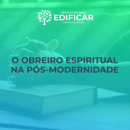 O obreiro espiritual na Pós-Modernidade