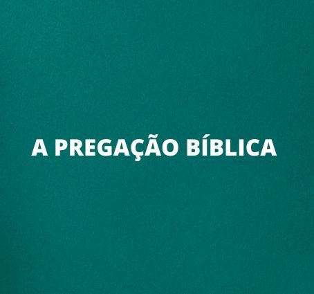 A PREGAÇÃO BÍBLICA