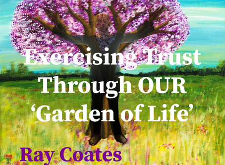 Exercising Trust Through OUR 'Garden of Life'.
