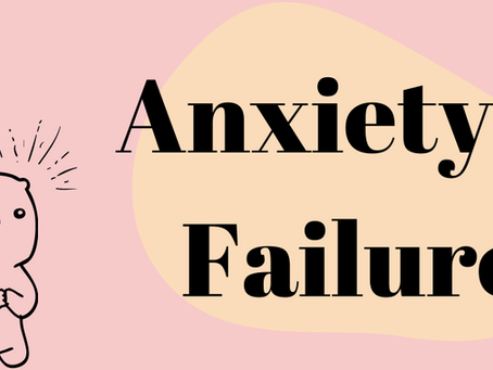 Anxiety and Failure: Let's Talk About It