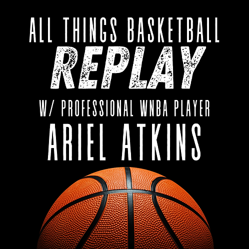 All Things Basketball Replay with Professional WNBA Player, Ariel Atkins