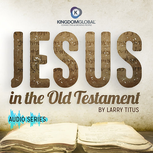 JESUS IN THE OLD TESTAMENT - MP3 AUDIO SERIES