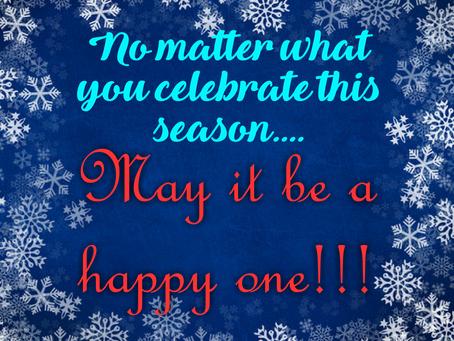 Happy Hannukah, Merry Christmas, Joyous Kwanzaa, Happy Holidays, and Seasons Greetings!