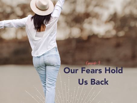 Our Fears Hold Us Back