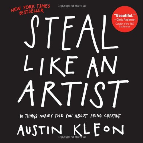 Steal Like An Artist. Austin Kleon.  Book Cover from Amazon.com. Destiny Yarbro. Motivational Speaker and Quotes.