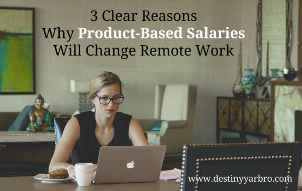 Click to read: 3 Clear Reasons Why Product-Based Salaries Will Change Remote Work. Destiny Yarbro blog for online business launchers.