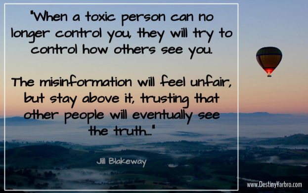 """The Role of Boundaries in Business. Destiny Yarbro Blog. Inspiration for your online projects and businesses. """"Toxic people project their own character defects onto their victims. They do this by accusing the victim of the exact actions they themselves do but deny."""" Shannon Thomas  """"When a toxic person can no longer control you, they will try to control  how others see you. The misinformation will feel unfair, but stay above it,  trusting that other people will eventually see the truth..."""" Jill Blakeway"""