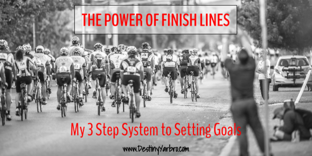 Click to read: The Power of Finish Lines - My 3 Step System to Setting Goals. Destiny Yarbro blog. Inspiration for your online businesses, ventures, and projects.