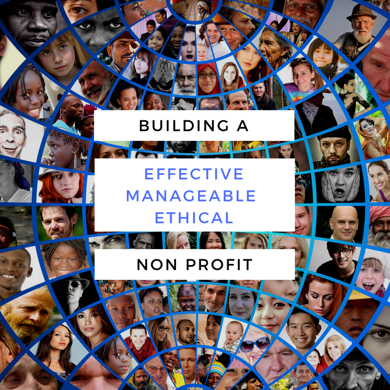 Building an Effective, Manageable, and Ethical Non Profit Organization