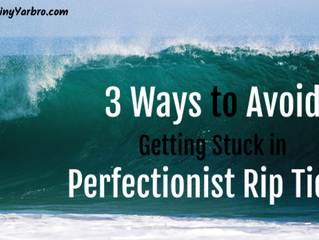 3 Ways to Avoid Getting Stuck in Perfectionist Rip Tides