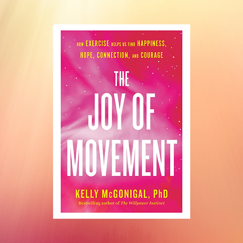 The Joy of Movement by Kelly McGonigal, PhD (hardcover)