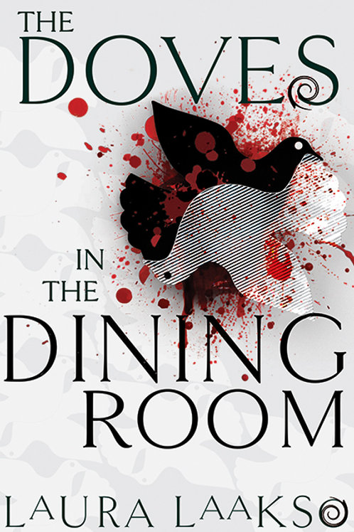 The Doves in the Dining Room by Laura Laakso