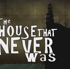 The house That Never Was