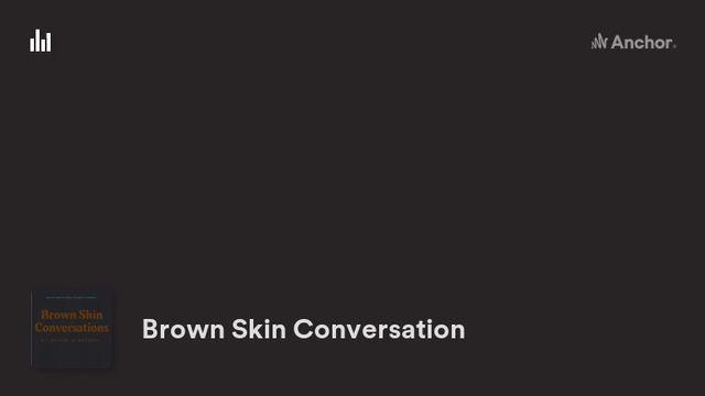 Brown Skin Conversations Trailer