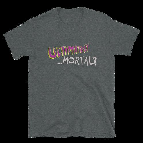 """Ultimately Mortal"" Shirt"