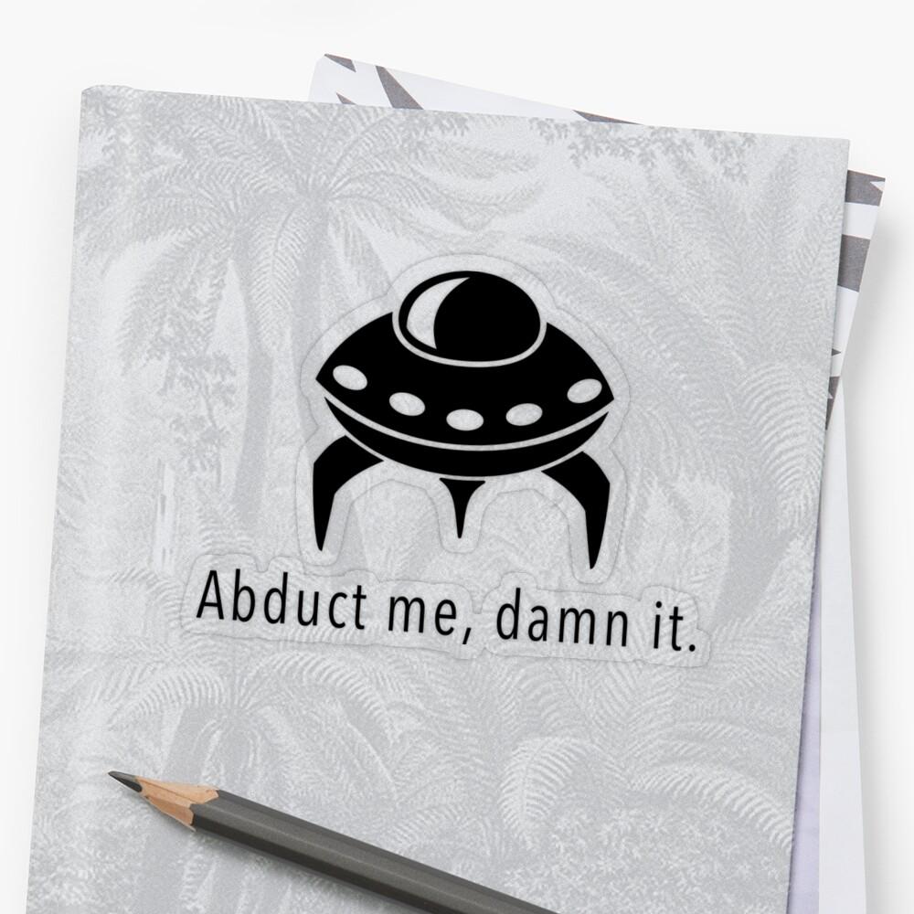 Abduct Me Sticker