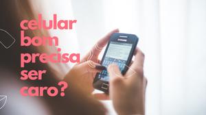 Como escolher um celular bom e barato