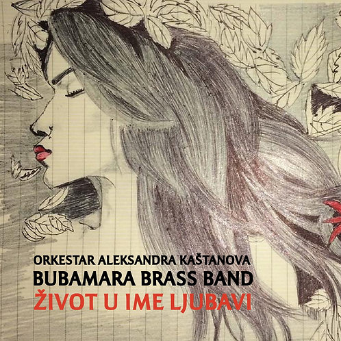 """Aleksandar Kashtanov & Bubamara Brass Band - """"Zivot U Ime Ljubavi"""", 2019"""