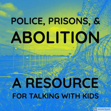 Police, Prisons & Abolition: A Guide to Conversing Critically with Kids