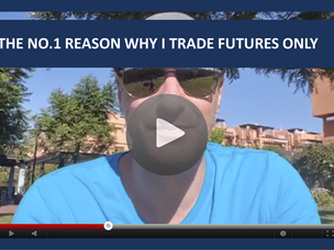 #110: [VIDEO] THE NO.1 REASON WHY I TRADE FUTURES ONLY