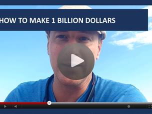 #116: [VIDEO] HOW TO MAKE 1 BILLION DOLLARS