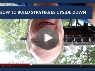 #126: [VIDEO] HOW TO BUILD STRATEGIES UPSIDE DOWN