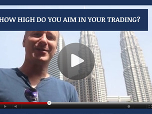 #124: [VIDEO] HOW HIGH DO YOU AIM IN YOUR TRADING?